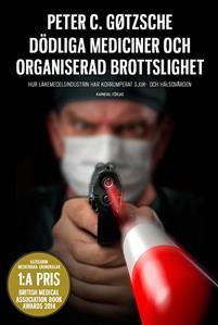 dodliga-mediciner-och-organiserad-brottslighet-hur-lakemedelsindustrin-har-korrumperat-sjuk--och-halsovarden