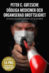 9789187207372_200_dodliga-mediciner-och-organiserad-brottslighet-hur-lakemedelsindustrin-har-korrumperat-sjuk-och-halsovarden